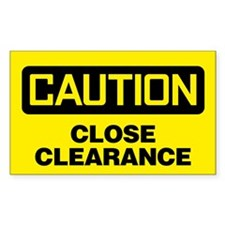 Caution: Close Clearance Decal