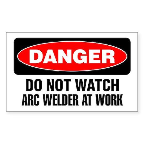 Danger: Do Not Watch Arc Welder At Work Sticker