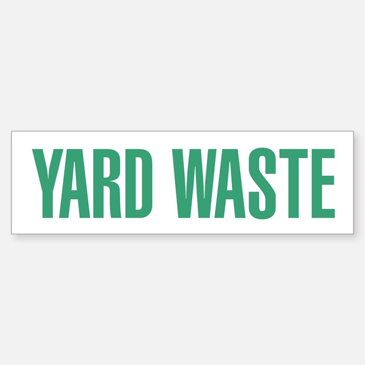 Yard Waste Bumper Bumper Sticker