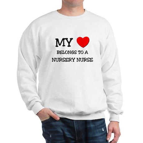 My Heart Belongs To A NURSERY NURSE Sweatshirt