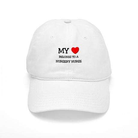 My Heart Belongs To A NURSERY NURSE Cap