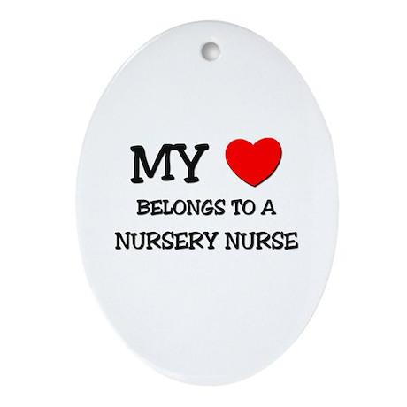 My Heart Belongs To A NURSERY NURSE Ornament (Oval