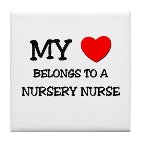 My Heart Belongs To A NURSERY NURSE Tile Coaster