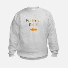 My Sister Did It! Sweatshirt