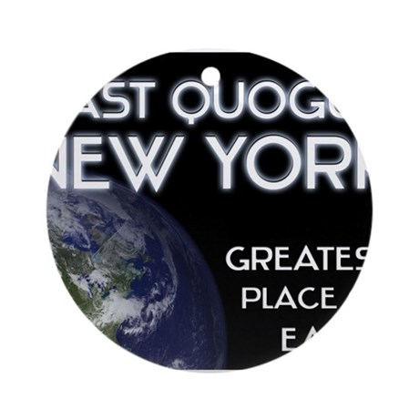 east quogue new york - greatest place on earth Orn