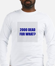 2000 Dead. For What? Long Sleeve T-Shirt