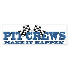 Pit Crews Make It Happen Bumper Bumper Sticker