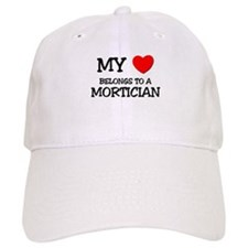 My Heart Belongs To A MORTICIAN Baseball Cap