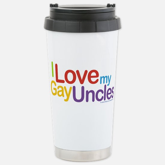 """""""I Love My Gay Uncles"""" Stainless Steel Travel Mug"""