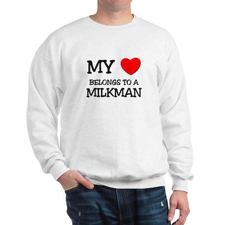 My Heart Belongs To A MILKMAN Sweatshirt