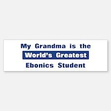 Grandma is Greatest Ebonics S Bumper Bumper Bumper Sticker