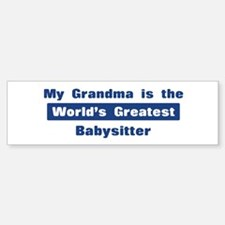 Grandma is Greatest Babysitte Bumper Bumper Bumper Sticker