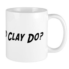 What would Clay do? Small Mug