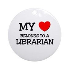 My Heart Belongs To A LIBRARIAN Ornament (Round)
