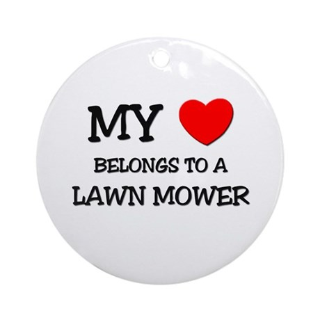 My Heart Belongs To A LAWN MOWER Ornament (Round)