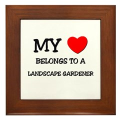 My Heart Belongs To A LANDSCAPE GARDENER Framed Ti