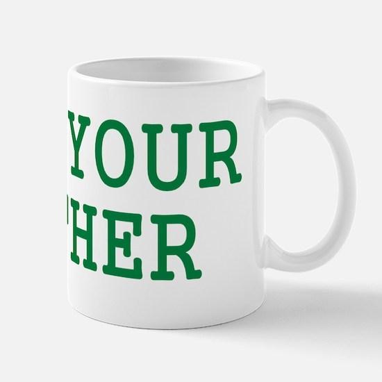 LOVE YOUR MOTHER SHIRT MOTHER Mug