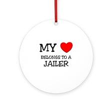 My Heart Belongs To A JAILER Ornament (Round)