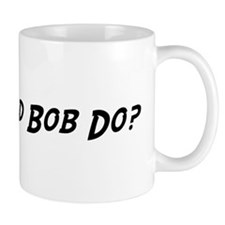 What would Bob do? Mug