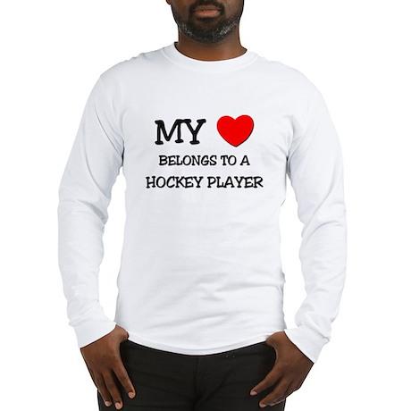 My Heart Belongs To A HOCKEY PLAYER Long Sleeve T-