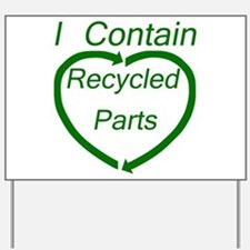I Contain Recycled Parts Yard Sign