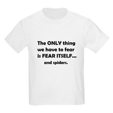 The Only Thing we have to fea T-Shirt