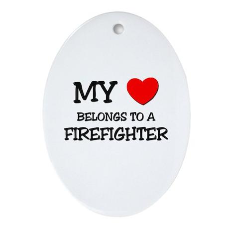 My Heart Belongs To A FIREFIGHTER Oval Ornament