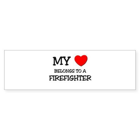 My Heart Belongs To A FIREFIGHTER Bumper Sticker