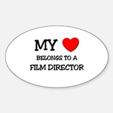 My Heart Belongs To A FILM DIRECTOR Oval Decal