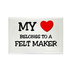 My Heart Belongs To A FELT MAKER Rectangle Magnet