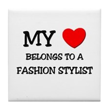 My Heart Belongs To A FASHION STYLIST Tile Coaster