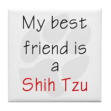 My Best Friend is a Shih Tzu Tile Coaster