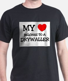 My Heart Belongs To A DRYWALLER T-Shirt