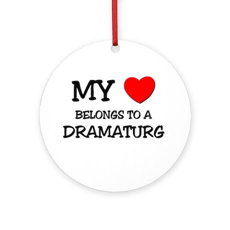 My Heart Belongs To A DRAMATURG Ornament (Round)
