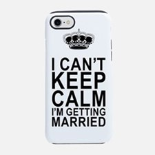 I Can't Keep Calm I'm Getting  iPhone 7 Tough Case