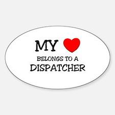 My Heart Belongs To A DISPATCHER Oval Decal