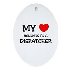 My Heart Belongs To A DISPATCHER Oval Ornament
