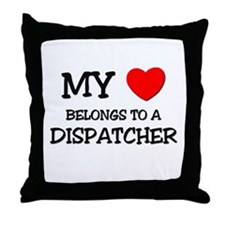 My Heart Belongs To A DISPATCHER Throw Pillow