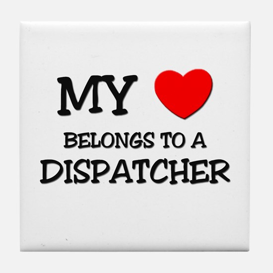 My Heart Belongs To A DISPATCHER Tile Coaster