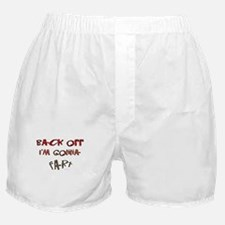 Back off I'm gonna fart! Boxer Shorts