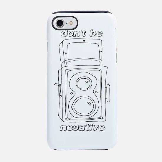Don't Be Negative iPhone 7 Tough Case