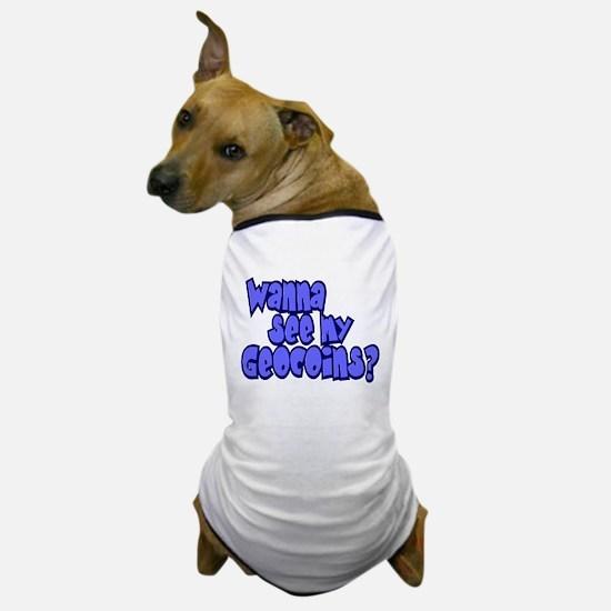 Wanna see my Geocoins? Dog T-Shirt
