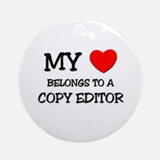My Heart Belongs To A COPY EDITOR Ornament (Round)