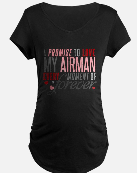 I Promise to love my Airman Maternity T-Shirt