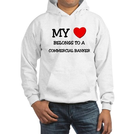 My Heart Belongs To A COMMERCIAL BANKER Hooded Swe
