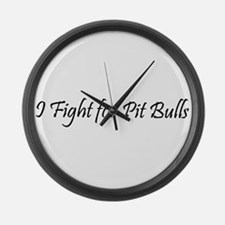 I Fight for Pit Bulls Large Wall Clock