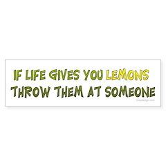 If life gives you lemons.. Bumper Bumper Sticker