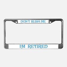 Don't Rush Me, I'm Retired License Plate Frame