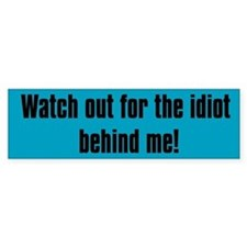 Watch Out for the Idiot Behind Me Bumper Car Sticker