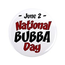 """National Bubba Day 3.5"""" Button"""